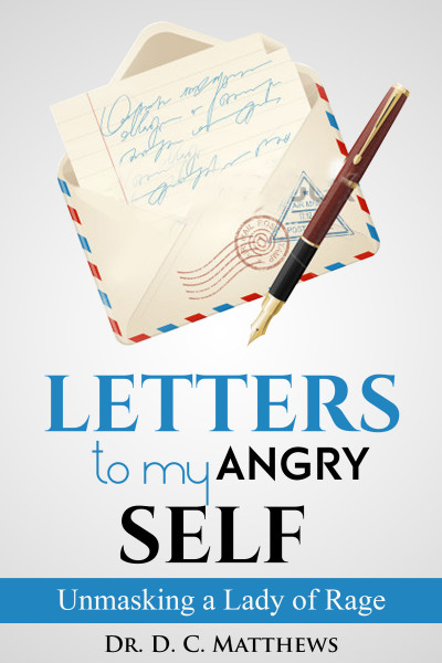 Letters to my Angry Self by Dr. D.C. Matthews